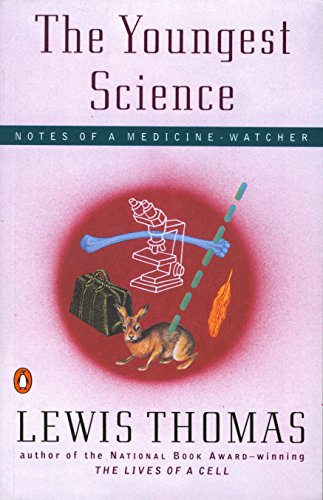 The Youngest Science by Lewis Thomas