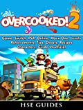 Overcooked 2 Game, Switch, PS4, Online, Xbox One, Levels, Achievements, Tips, Cheats, Recipes, Characters, Guide Unofficial