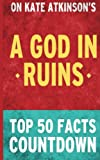 A God in Ruins: A Novel by Kate Atkinson: Top 50 Facts Countdown