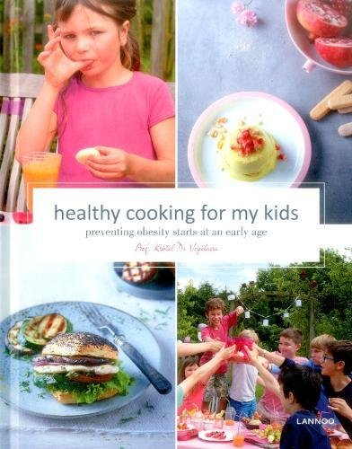Healthy Cooking for My Kids: Preventing Obesity Starts at an Early Age by Kristel Prof. De Vogelaere