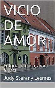 VICIO DE AMOR: Euforia intensa, amor fugaz! (VOLUMEN nº 1) (Spanish Edition)