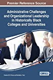 Administrative Challenges and Organizational Leadership in Historically Black Colleges and Universities (Advances in Higher Education and Professional Development)