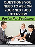 Questions You Need to Ask on Your Next Job Interview: Basics for Beginners (Business Basics for Beginners Book 29)