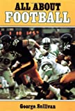 All about Football, George E. Sullivan and George Sullivan, 0399219072