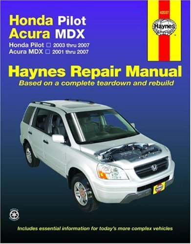 Honda Pilot Acura MDX: Honda Pilot - 2003 thru 2007 - Acura MDX - 2001 thru 2007 (Haynes Repair Manual)