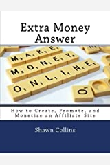 Extra Money Answer: How to Create, Promote, and Monetize an Affiliate Site Paperback