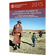 La situation mondiale de l'alimentation et de l'agriculture 2015 (SOFA): Protection sociale et agriculture – briser le cercle vicieux de la pauvreté rurale ... of Food and Agriculture) (French Edition)