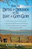 From the Depths of Depression to the Light of God's Glory: a true Story, Cheryl Arnold, 1424169240