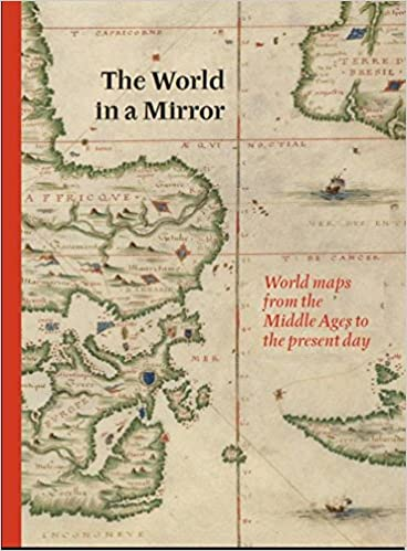 The World in A Mirror: World Maps from the Middle Ages to the ... on
