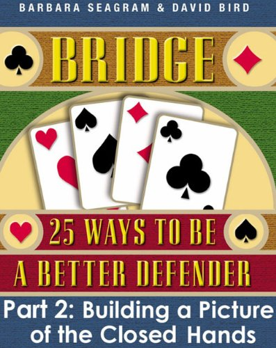Bridge: 25 Ways to be a Better Defender Part 2 Building a Picture of the Closed Hands (Building The Seagram)