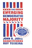The Emerging Democratic Majority, John B. Judis and Ruy Teixeira, 0743254783