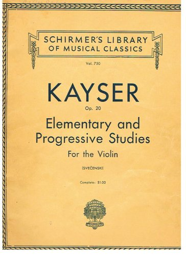 H. E. Kayser Op. 20-Thirty-Six Elementary and Progressive Studies For the Violin-Complete In One Volume-Vol. 750 (Schirmer's Library of Musical Classics)