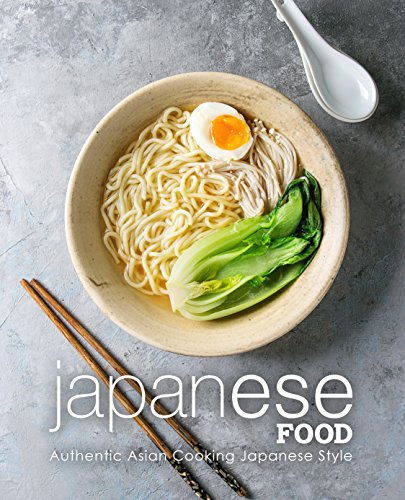 Japanese Food: Authentic Asian Cooking Japanese Style by BookSumo Press