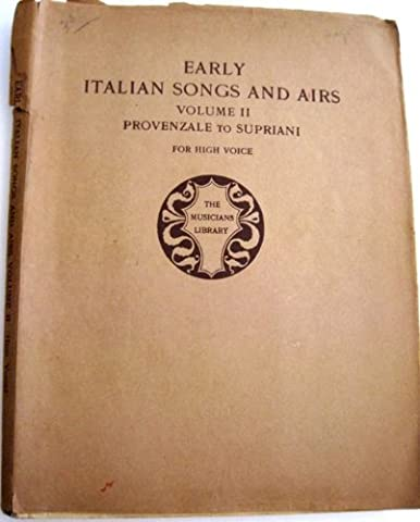 Early Italian Songs and Airs Provenazale to Supriani for High Voice (The Musicians Library, Volume - Italian Air