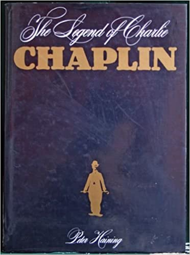The Legend of Charlie Chaplin: HAINING, Peter.: 9780491026086 ...