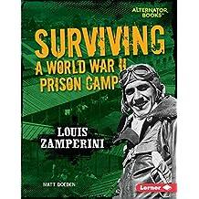 Surviving a World War II Prison Camp: Louis Zamperini (They Survived (Alternator Books ™))