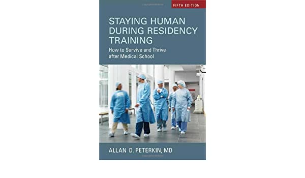 Staying Human During Residency Training: How to Survive and