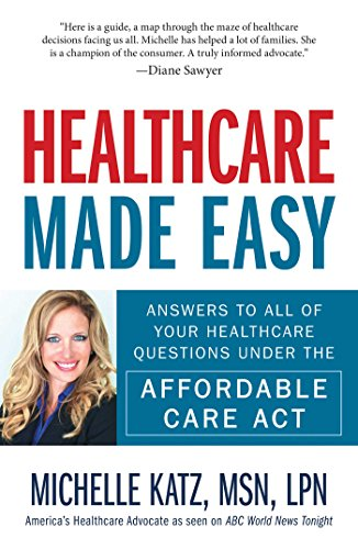 Download Healthcare Made Easy: Answers to All of Your Healthcare Questions under the Affordable Care Act Pdf
