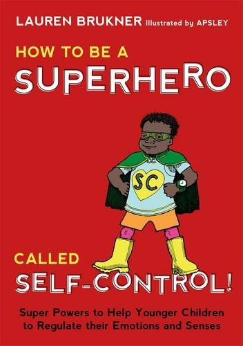 How to Be a Superhero Called Self-Control!: Super Powers to Help Younger Children to Regulate their Emotions and Senses by Brukner Lauren (2015-11-21) Hardcover