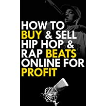 How to Buy and Sell  Hip Hop and Rap Beats  Online for Profit: How to make hip hop beats and make money