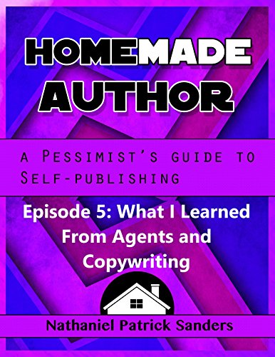 HomeMade Author: A Pessimist's Guide to Self Publishing: Episode 5: What I Learned From Agents and Copywriting (The Pessimist's Guide to Self Publishing)