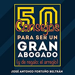 50 consejos para ser un gran abogado [50 Tips for Being a Great Lawyer]