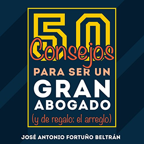 50 consejos para ser un gran abogado [50 Tips for Being a Great Lawyer]: Y de regalo: el arreglo