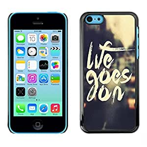 KOKO CASE / Apple Iphone 5C / life goes on positive quote motivational / Slim Black Plastic Case Cover Shell Armor