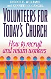 Volunteers for Today's Church : How to Recruit and Retain Workers, Gangel, Kenneth O. and Williams, Dennis E., 0801038618