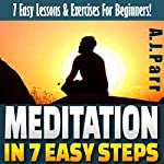 Meditation in 7 Easy Steps: 7 Easy Lessons & Exercises for Beginners! | A.J. Parr