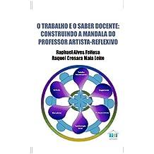 O trabalho e o saber docente: construindo a mandala do professor artista-reflexivo (Portuguese Edition)