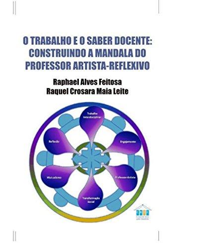 O trabalho e o saber docente: construindo a mandala do professor artista-reflexivo
