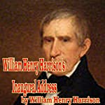 William Henry Harrison's Inaugural Address: His Last Address | William Henry Harrison