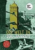 Die Welt in 100 Jahren: Mit einem einführenden Essay Zukunft von gestern von Georg Ruppelt.