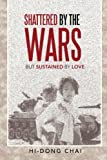 img - for Shattered by the Wars: But Sustained by Love by Chai, Hi-Dong (2013) Paperback book / textbook / text book
