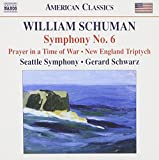 Schuman: Symphony No. 6 / Prayer in Time of War / New England Triptych