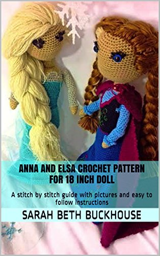 Anna and Elsa Crochet Patterns for 18 inch Dolls: A stitch by stitch guide with pictures and easy to follow instructions - Free Crochet Doll Patterns