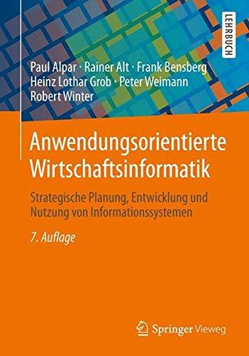 Anwendungsorientierte Wirtschaftsinformatik: Strategische Planung, Entwicklung und Nutzung von Informationssystemen (German Edition)