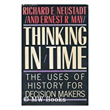 Thinking in Time: Uses of History for Decision Making