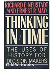 THINKING IN TIME (THE USES OF HISTORY FOR DECISION MAKERS)