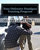 Your Defensive Handgun Training Program, Michael Seeklander, 1456542516