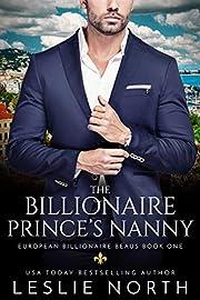 The Billionaire Prince's Nanny (European Billionaire Beaus Book 1)