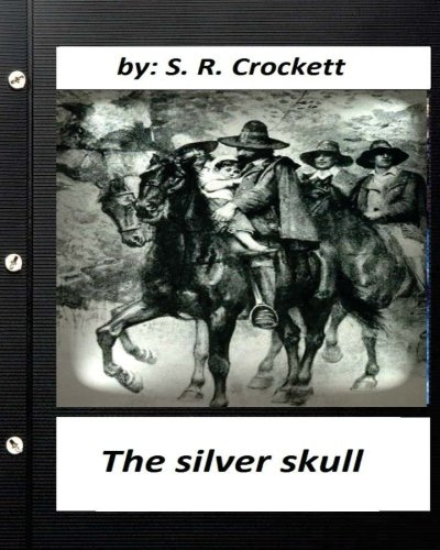 The silver skull .by S. R. Crockett (Original Classics)