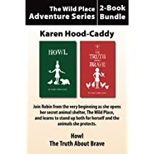 The Wild Place Adventure Series 2-Book Bundle: Howl / The Truth About Brave