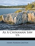 As a Chinaman Saw Us, Henry Pearson Gratton, 1245458086