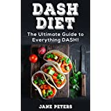 DASH Diet: The Ultimate Guide to Everything DASH!