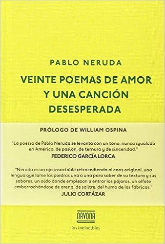 Veinte poemas de amor y una canción desesperada Los ineludibles: Amazon.es: Pablo Neruda: Libros