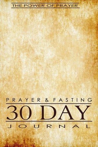 Read Online Prayer & Fasting 30 Day Journal (The Power of Prayer) (Volume 7) PDF