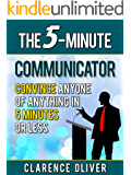 The 5-Minute Communicator: Convince Anyone Of Anything in 5 Minutes Or Less (The 5-Minutes Solutions)