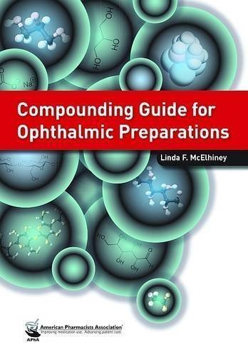Compounding Guide for Ophthalmic Preparations 1st (first) Edition by McElhiney, Linda F. published by Amer Pharmaceutical Assn (2013)